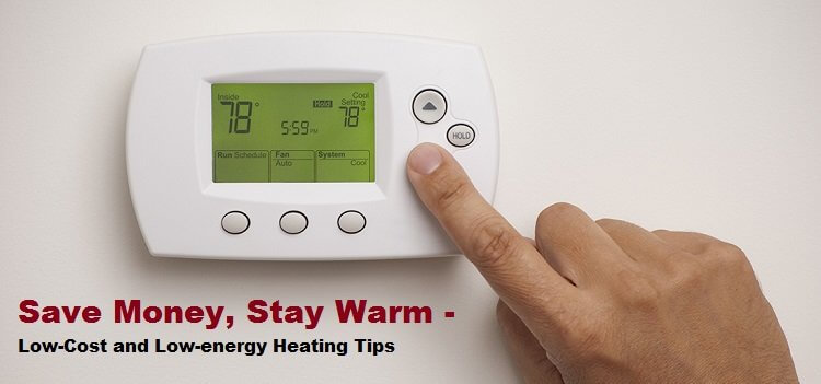 Save Money, Stay Warm – Low-Cost and Low-energy Heating Tips
