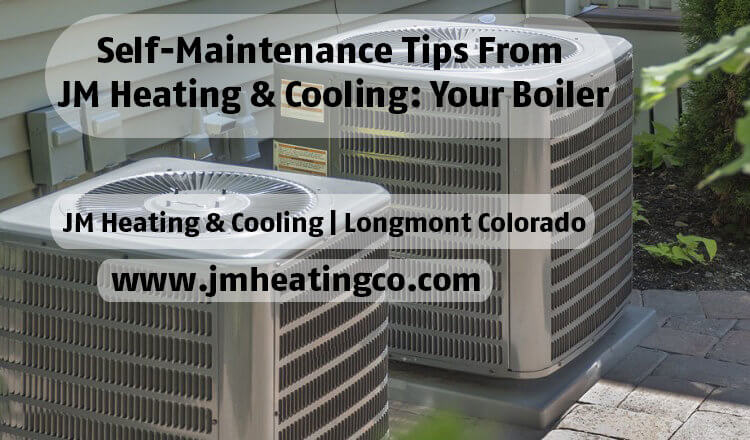 Self-Maintenance Tips From JM Heating & Cooling: Your Boiler